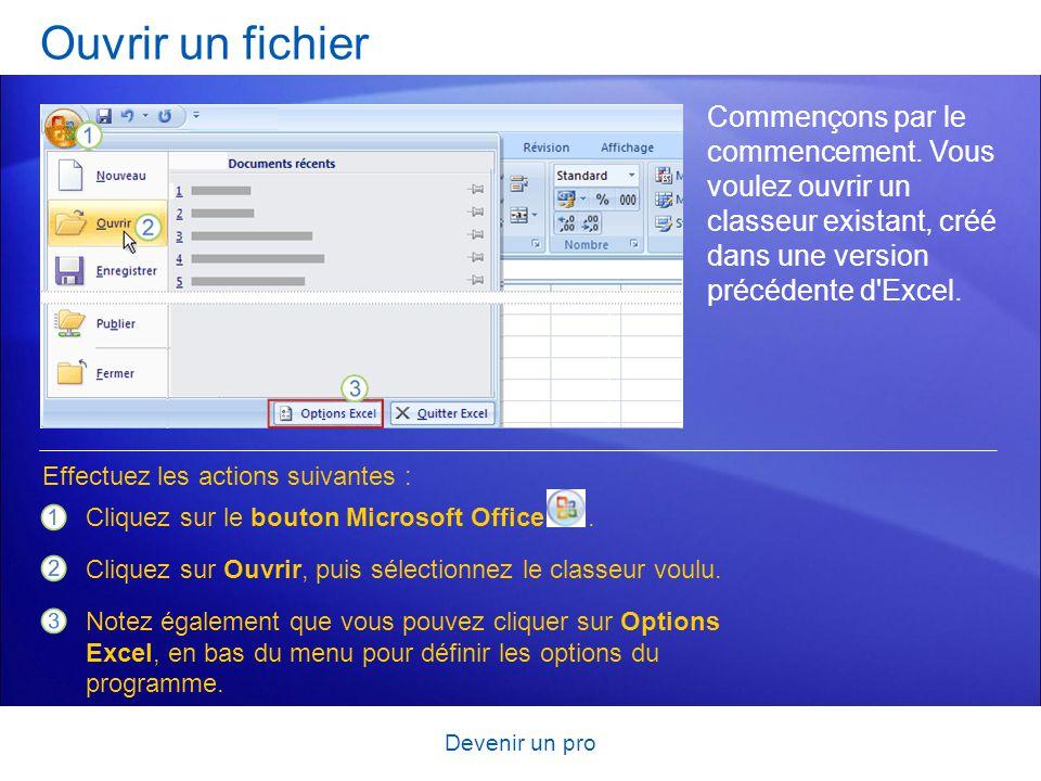 Ouvrir un fichier Commençons par le commencement. Vous voulez ouvrir un classeur existant, créé dans une version précédente d Excel.