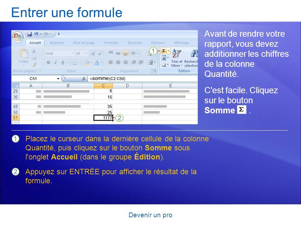 Entrer une formule Avant de rendre votre rapport, vous devez additionner les chiffres de la colonne Quantité.
