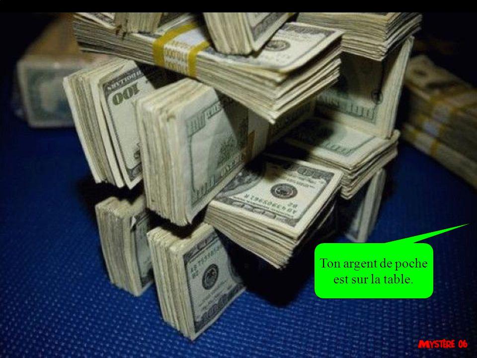 Ton argent de poche est sur la table.