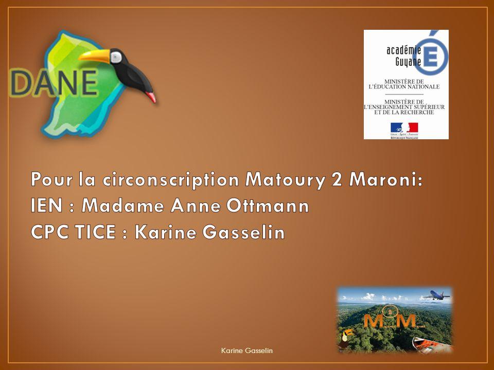 Pour la circonscription Matoury 2 Maroni: IEN : Madame Anne Ottmann CPC TICE : Karine Gasselin