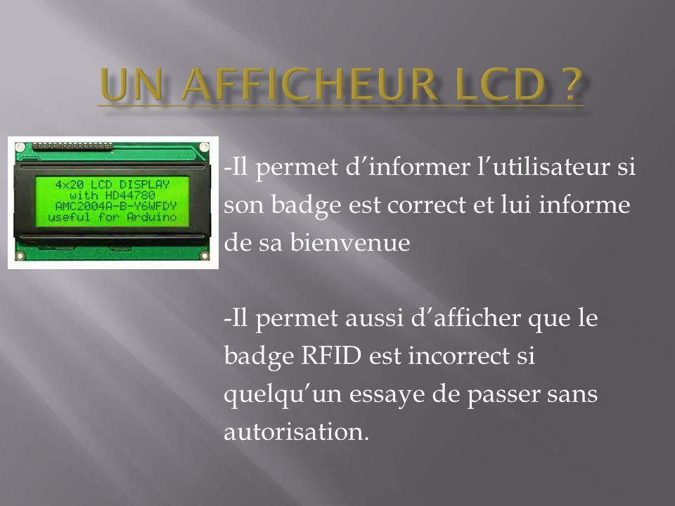 Un afficheur LCD -Il permet d'informer l'utilisateur si