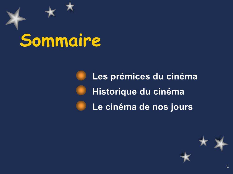 Les prémices du cinéma Historique du cinéma Le cinéma de nos jours