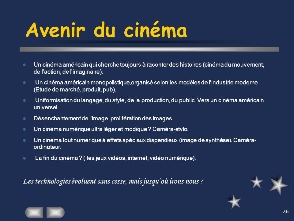 Avenir du cinéma Un cinéma américain qui cherche toujours à raconter des histoires (cinéma du mouvement, de l action, de l imaginaire).