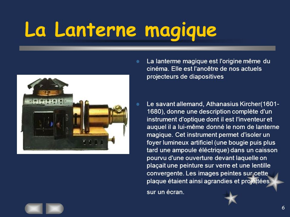 La Lanterne magique La lanterme magique est l origine même du cinéma. Elle est l ancêtre de nos actuels projecteurs de diapositives.