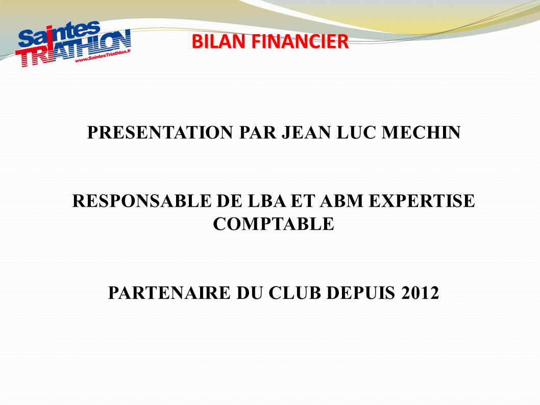 BILAN FINANCIER PRESENTATION PAR JEAN LUC MECHIN