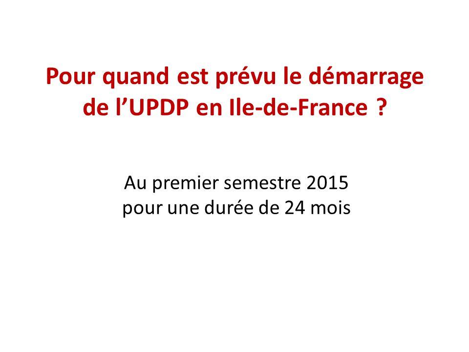 Pour quand est prévu le démarrage de l'UPDP en Ile-de-France