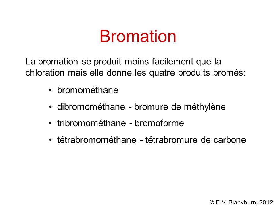 Bromation La bromation se produit moins facilement que la chloration mais elle donne les quatre produits bromés: