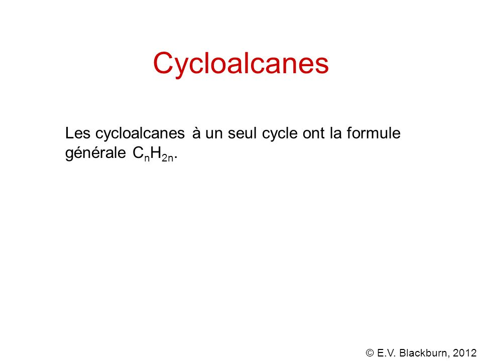 Cycloalcanes Les cycloalcanes à un seul cycle ont la formule générale CnH2n.