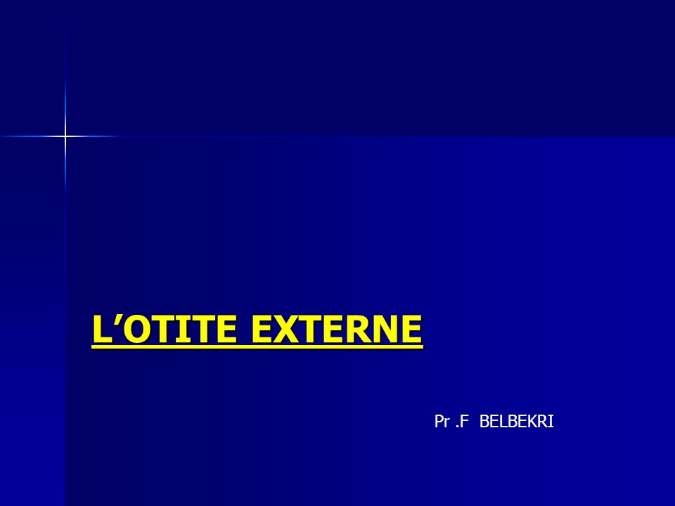 L'OTITE EXTERNE Pr .F BELBEKRI