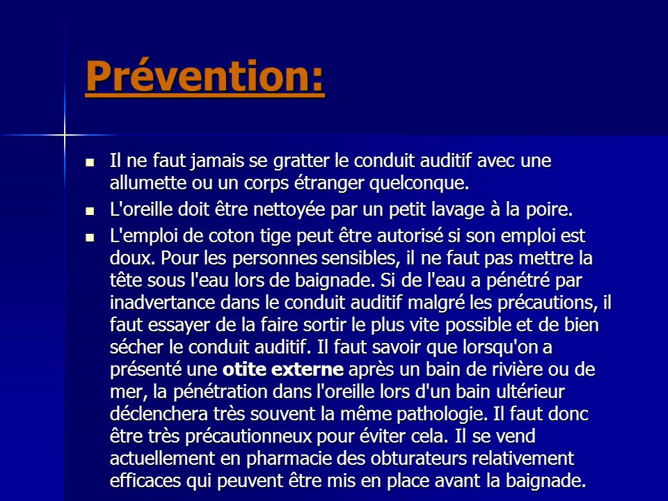 Prévention: Il ne faut jamais se gratter le conduit auditif avec une allumette ou un corps étranger quelconque.