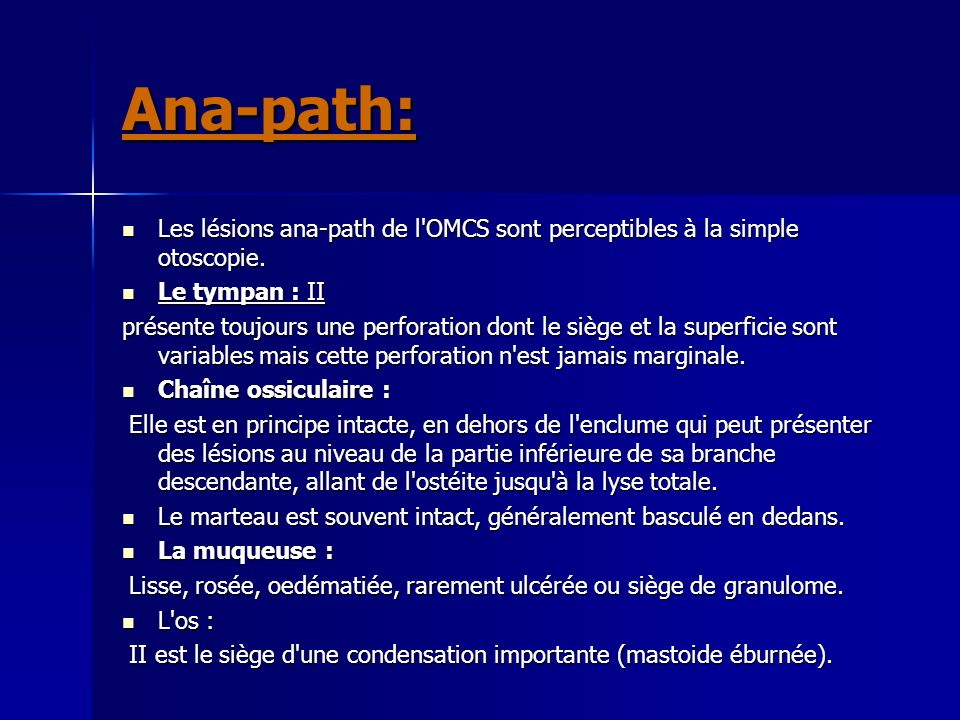 Ana-path: Les lésions ana-path de l OMCS sont perceptibles à la simple otoscopie. Le tympan : II.