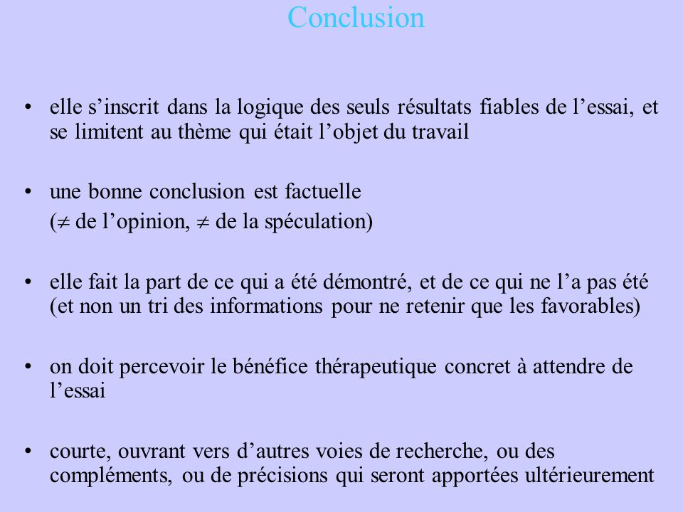 Conclusion elle s'inscrit dans la logique des seuls résultats fiables de l'essai, et se limitent au thème qui était l'objet du travail.
