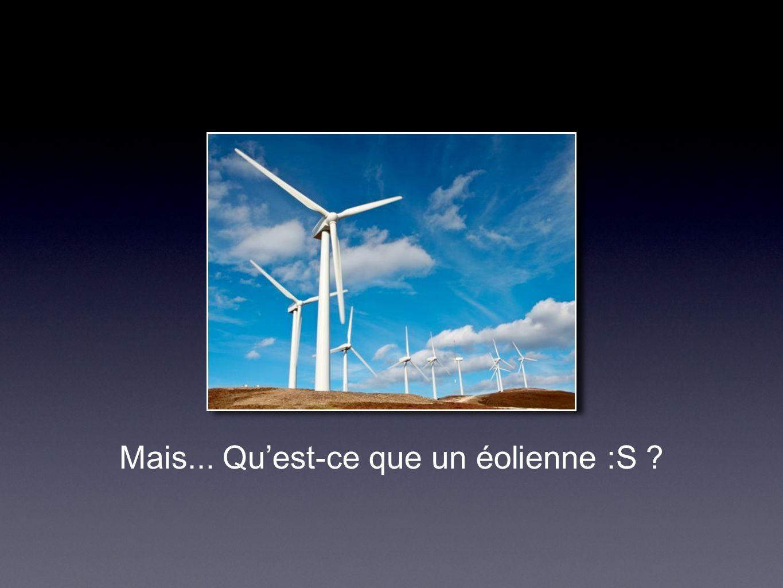 Mais... Qu'est-ce que un éolienne :S