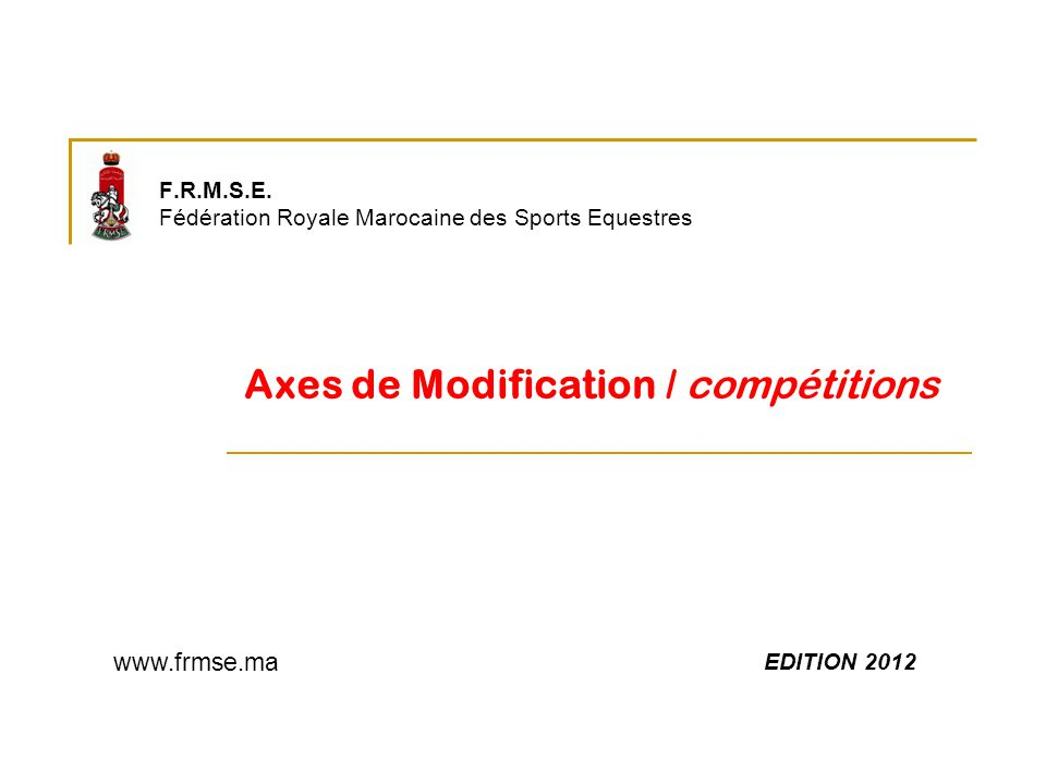 F.R.M.S.E. Fédération Royale Marocaine des Sports Equestres Axes de Modification / compétitions