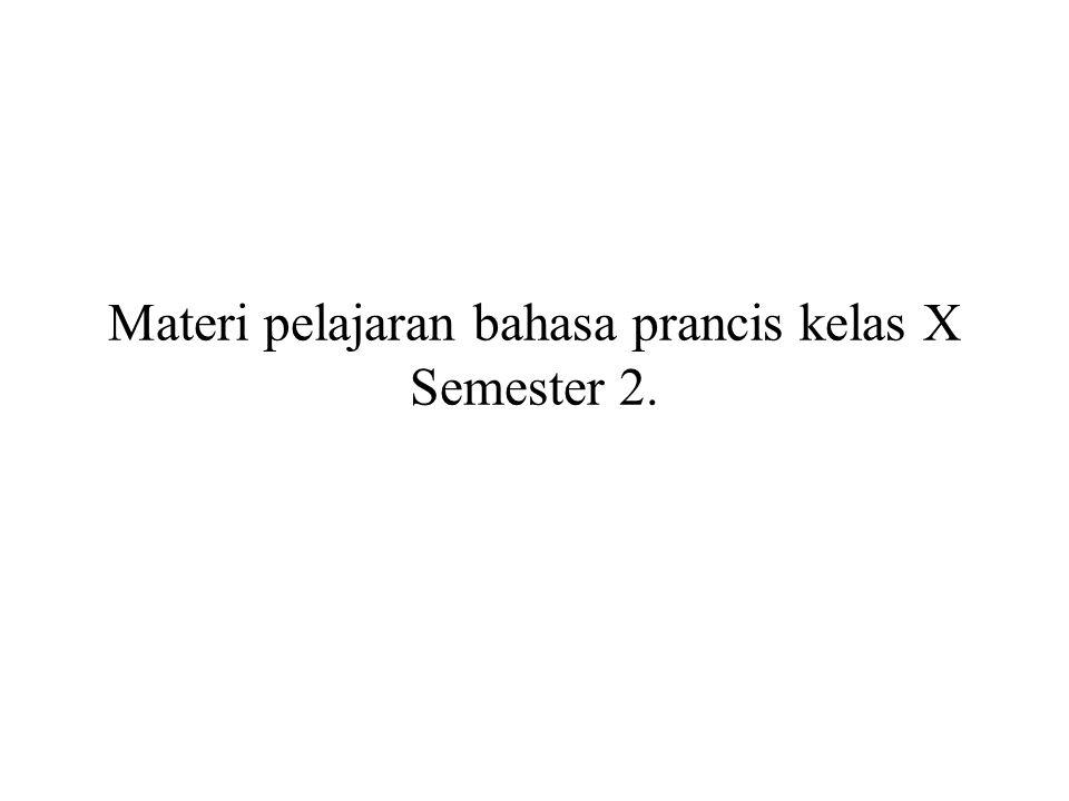 Materi pelajaran bahasa prancis kelas X Semester 2.