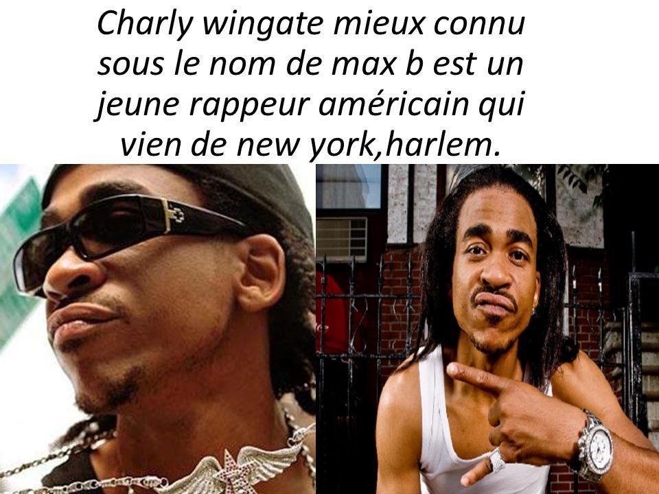 Charly wingate mieux connu sous le nom de max b est un jeune rappeur américain qui vien de new york,harlem.