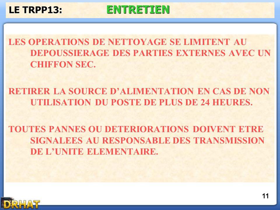 LE TRPP13: ENTRETIEN LES OPERATIONS DE NETTOYAGE SE LIMITENT AU DEPOUSSIERAGE DES PARTIES EXTERNES AVEC UN CHIFFON SEC.
