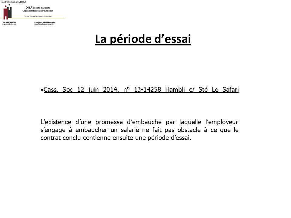 La période d'essai Cass. Soc 12 juin 2014, n° 13-14258 Hambli c/ Sté Le Safari.