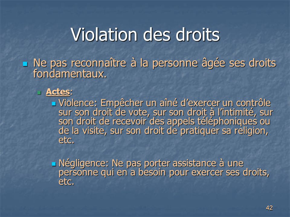 Violation des droits Ne pas reconnaître à la personne âgée ses droits fondamentaux. Actes: