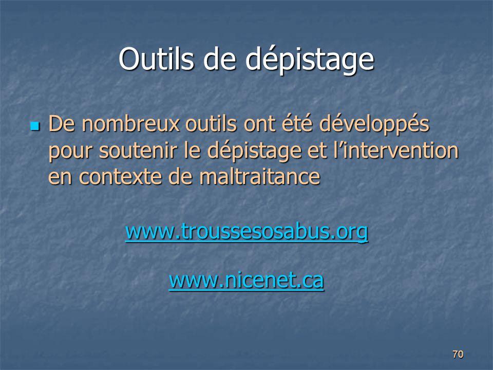 Outils de dépistage De nombreux outils ont été développés pour soutenir le dépistage et l'intervention en contexte de maltraitance.