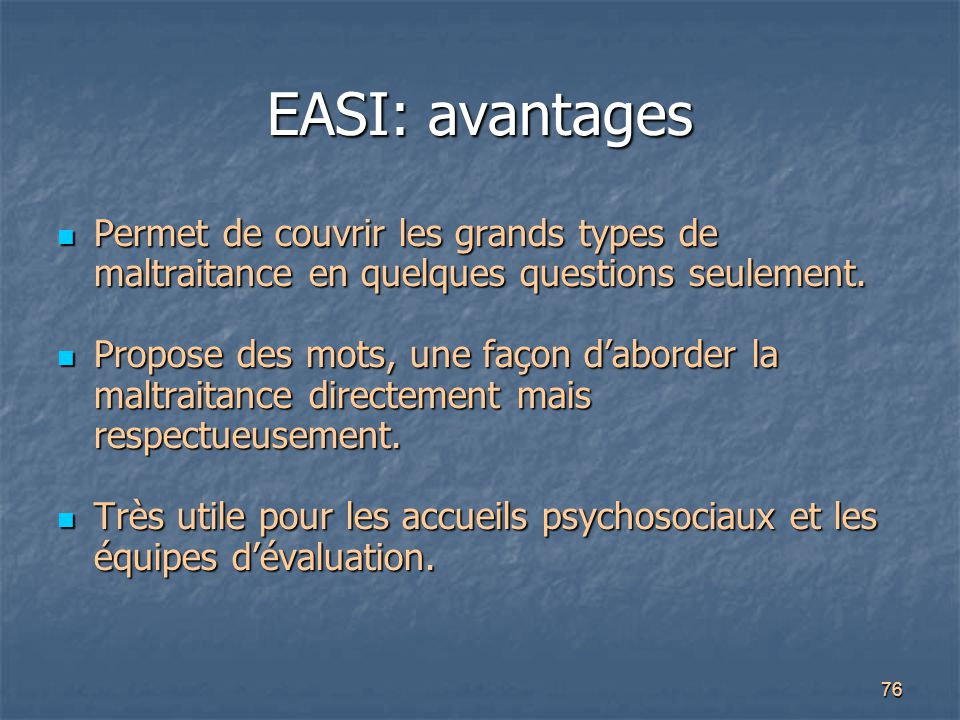 EASI: avantages Permet de couvrir les grands types de maltraitance en quelques questions seulement.