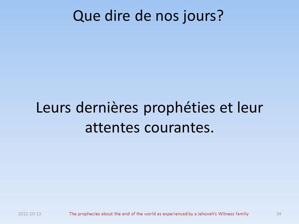 Leurs dernières prophéties et leur attentes courantes.