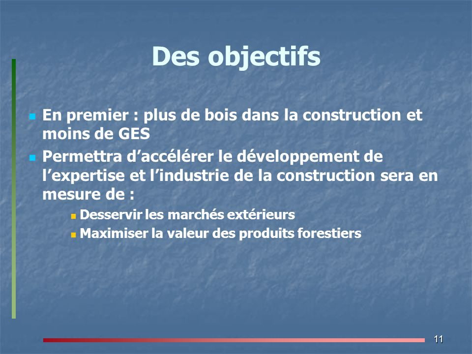 Des objectifs En premier : plus de bois dans la construction et moins de GES.