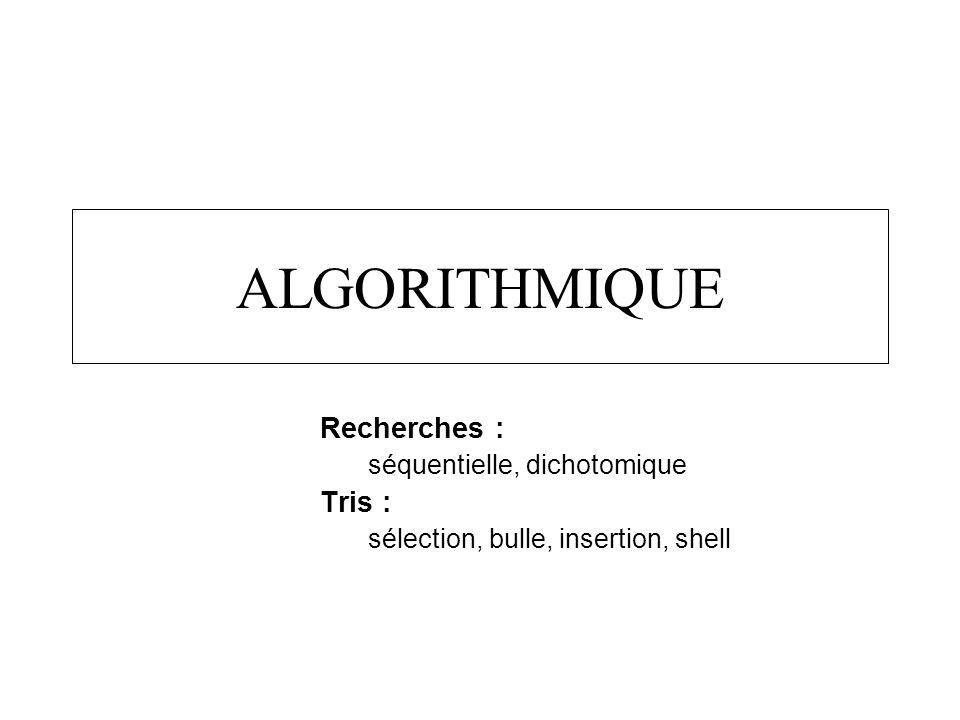 ALGORITHMIQUE Recherches : Tris : séquentielle, dichotomique
