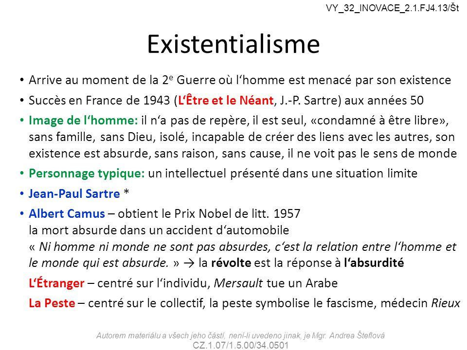 VY_32_INOVACE_2.1.FJ4.13/Št Existentialisme. Arrive au moment de la 2e Guerre où l'homme est menacé par son existence.