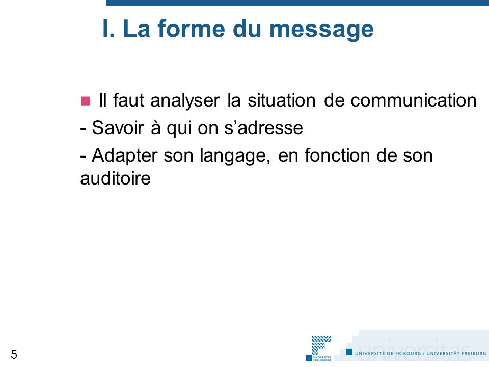 I. La forme du message Il faut analyser la situation de communication