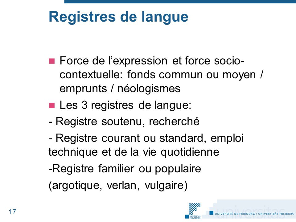 Registres de langue Force de l'expression et force socio-contextuelle: fonds commun ou moyen / emprunts / néologismes.
