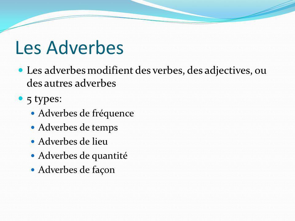 Les Adverbes Les adverbes modifient des verbes, des adjectives, ou des autres adverbes. 5 types: Adverbes de fréquence.