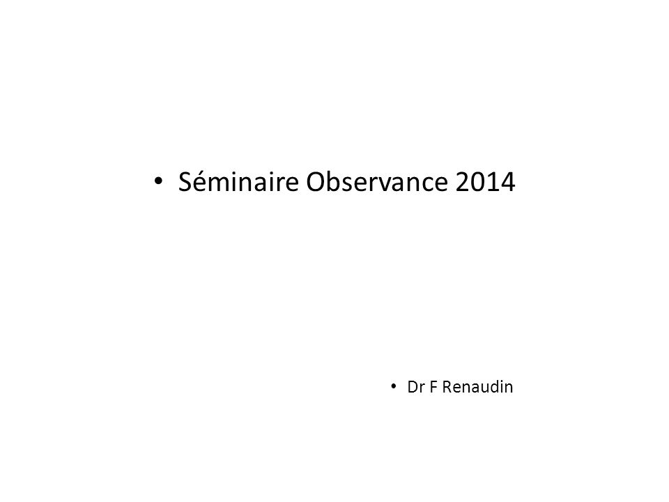 Séminaire Observance 2014 Dr F Renaudin