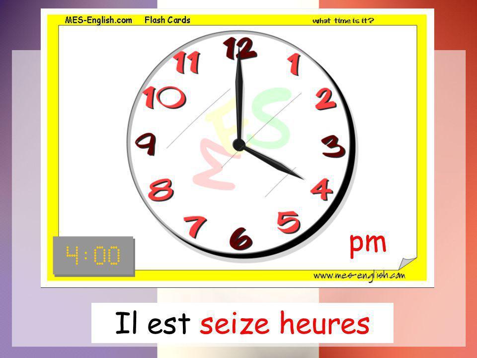 pm Il est seize heures