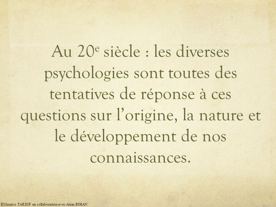 Au 20e siècle : les diverses psychologies sont toutes des tentatives de réponse à ces questions sur l'origine, la nature et le développement de nos connaissances.