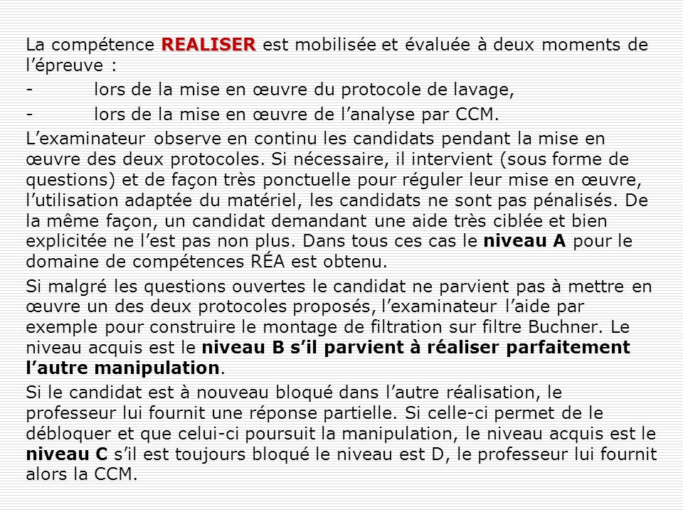 La compétence REALISER est mobilisée et évaluée à deux moments de l'épreuve :