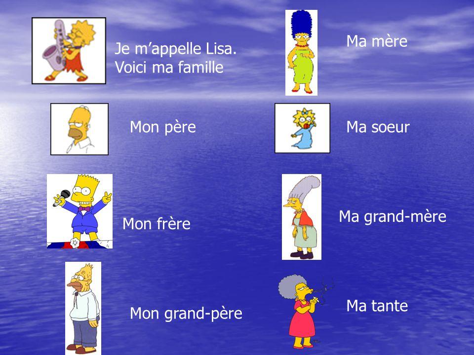 Ma mère Je m'appelle Lisa. Voici ma famille. Mon père. Ma soeur. Ma grand-mère. Mon frère. Ma tante.
