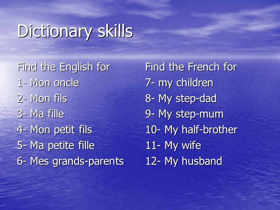 Dictionary skills Find the English for 1- Mon oncle 2- Mon fils