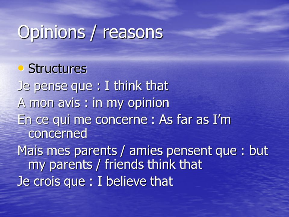 Opinions / reasons Structures Je pense que : I think that
