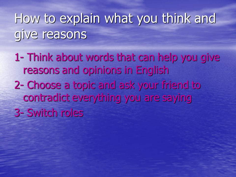 How to explain what you think and give reasons