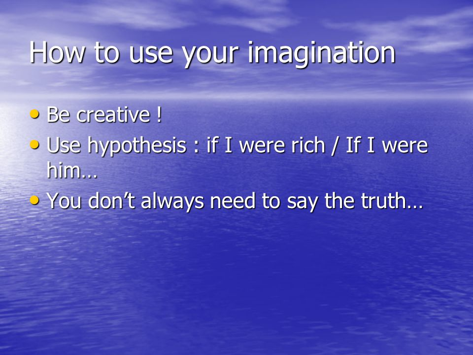 How to use your imagination