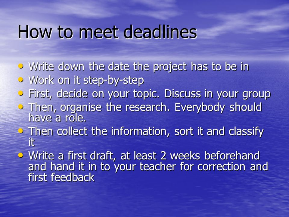 How to meet deadlines Write down the date the project has to be in