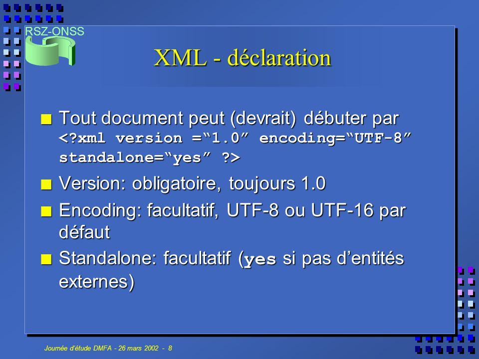 XML - déclaration Tout document peut (devrait) débuter par < xml version = 1.0 encoding= UTF-8 standalone= yes >
