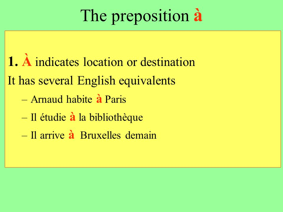 The preposition à 1. À indicates location or destination