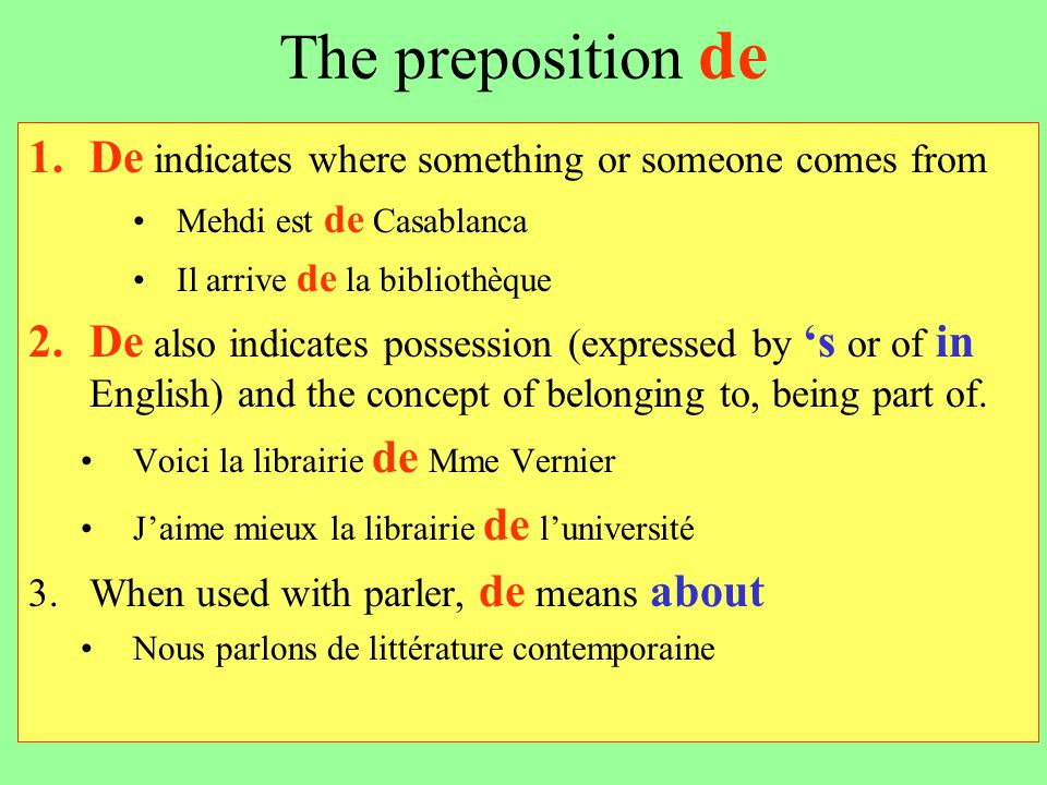 The preposition de De indicates where something or someone comes from