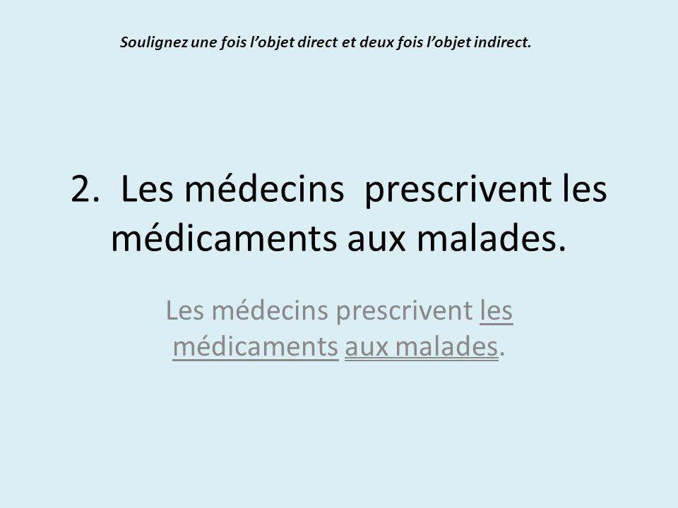 2. Les médecins prescrivent les médicaments aux malades.