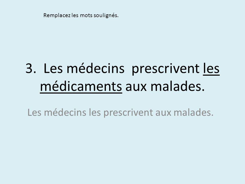 3. Les médecins prescrivent les médicaments aux malades.