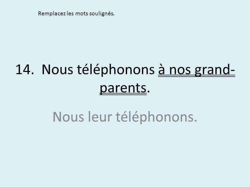 14. Nous téléphonons à nos grand-parents.