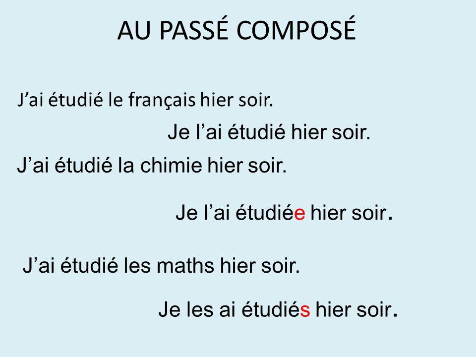 AU PASSÉ COMPOSÉ J'ai étudié le français hier soir.