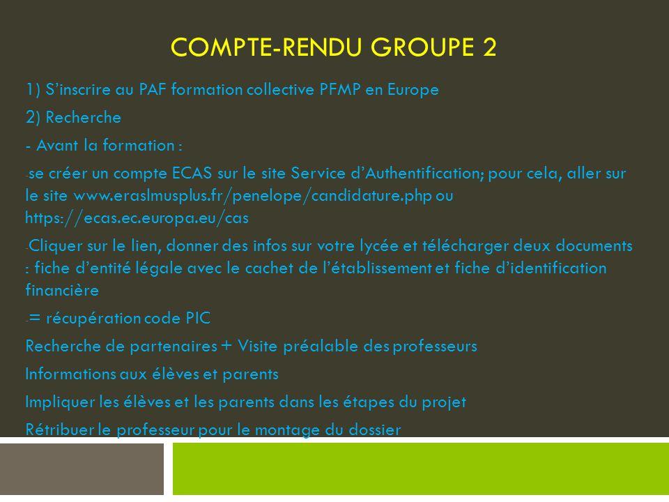 COMPTE-RENDU GROUPE 2 1) S'inscrire au PAF formation collective PFMP en Europe. 2) Recherche. - Avant la formation :